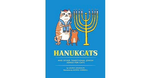 Hanukcats : And Other Traditional Jewish Songs for Cats (Reprint) (Hardcover) (Laurie Loughlin) - image 1 of 1