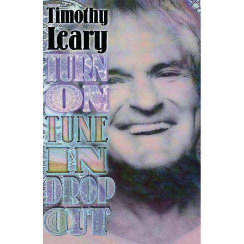 Turn on Tune in Drop Out - (Leary, Timothy) 6 Edition by  Timothy Leary (Paperback) - image 1 of 1