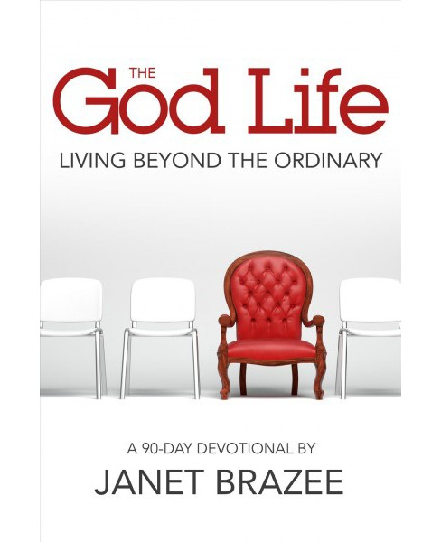 God Life : Living Beyond the Ordinary, A 90-Day Devotional (Paperback) (Janet Brazee) - image 1 of 1