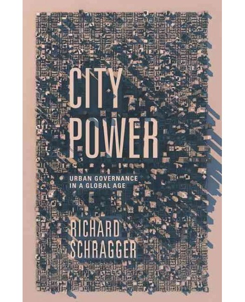 City Power : Urban Governance in a Global Age (Hardcover) (Richard Schragger) - image 1 of 1