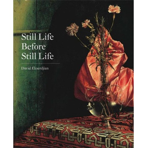 Still Life Before Still Life -  by David Ekserdjian (Hardcover) - image 1 of 1