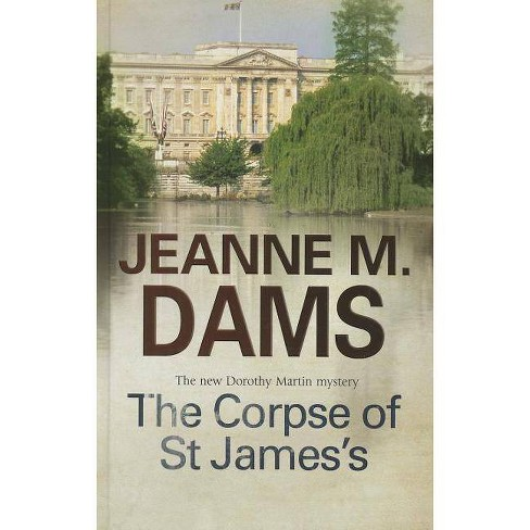 The Corpse of St James's - (Dorothy Martin Mysteries (Hardcover)) by  Jeanne M Dams (Hardcover) - image 1 of 1