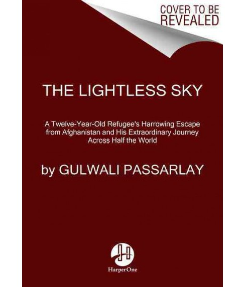 Lightless Sky : A Twelve-Year-Old Refugee's Extraordinary Journey Across Half the World (Reprint) - image 1 of 1