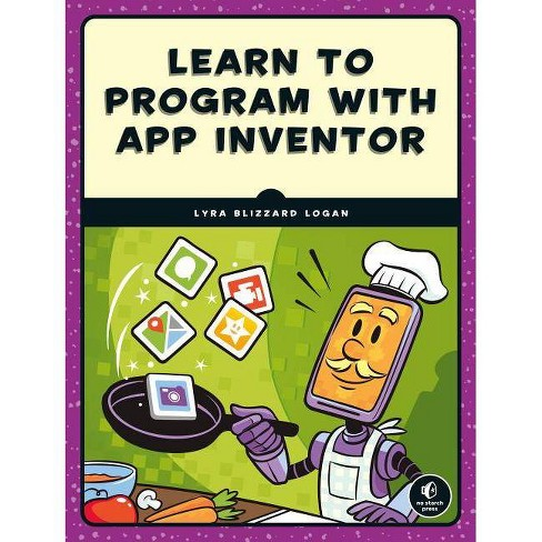 Learn to Program with App Inventor - by  Lyra Logan (Paperback) - image 1 of 1