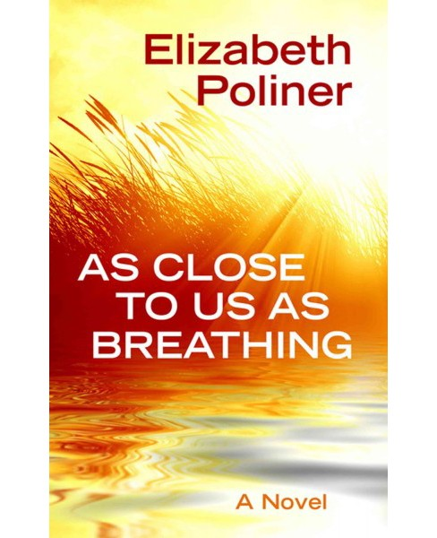 As Close to Us As Breathing (Large Print) (Hardcover) (Elizabeth Poliner) - image 1 of 1
