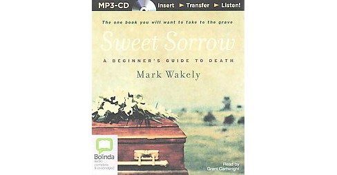 Sweet Sorrow : A Beginner's Guide to Death (Unabridged) (MP3-CD) (Mark Wakely) - image 1 of 1