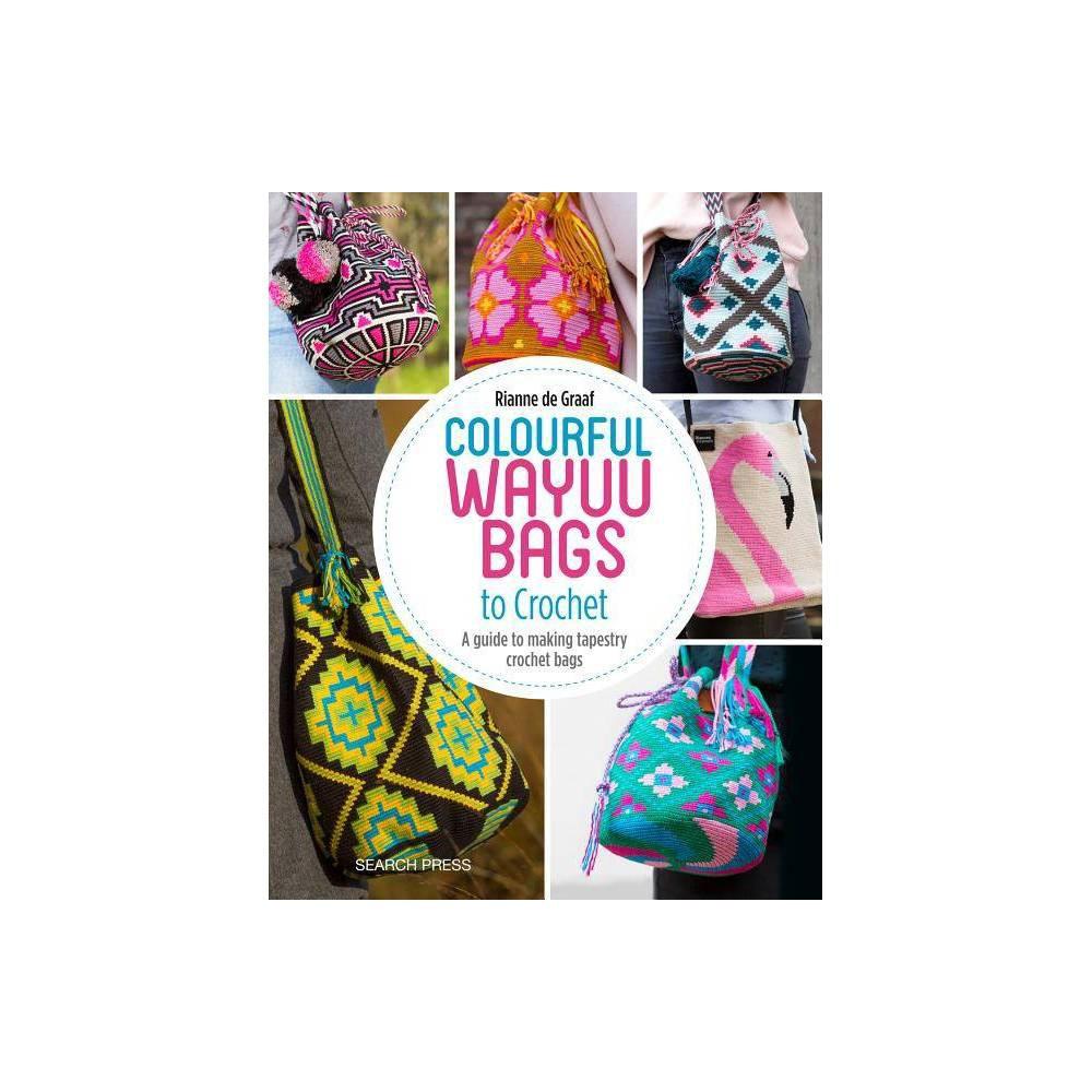 Colourful Wayuu Bags to Crochet - by Rianne de Graaf (Paperback)