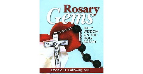 Rosary Gems : Daily Wisdom on the Holy Rosary (Paperback) (Donald H. Calloway) - image 1 of 1