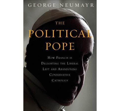 Political Pope : How Pope Francis Is Delighting the Liberal Left and Abandoning Conservatives (CD/Spoken - image 1 of 1