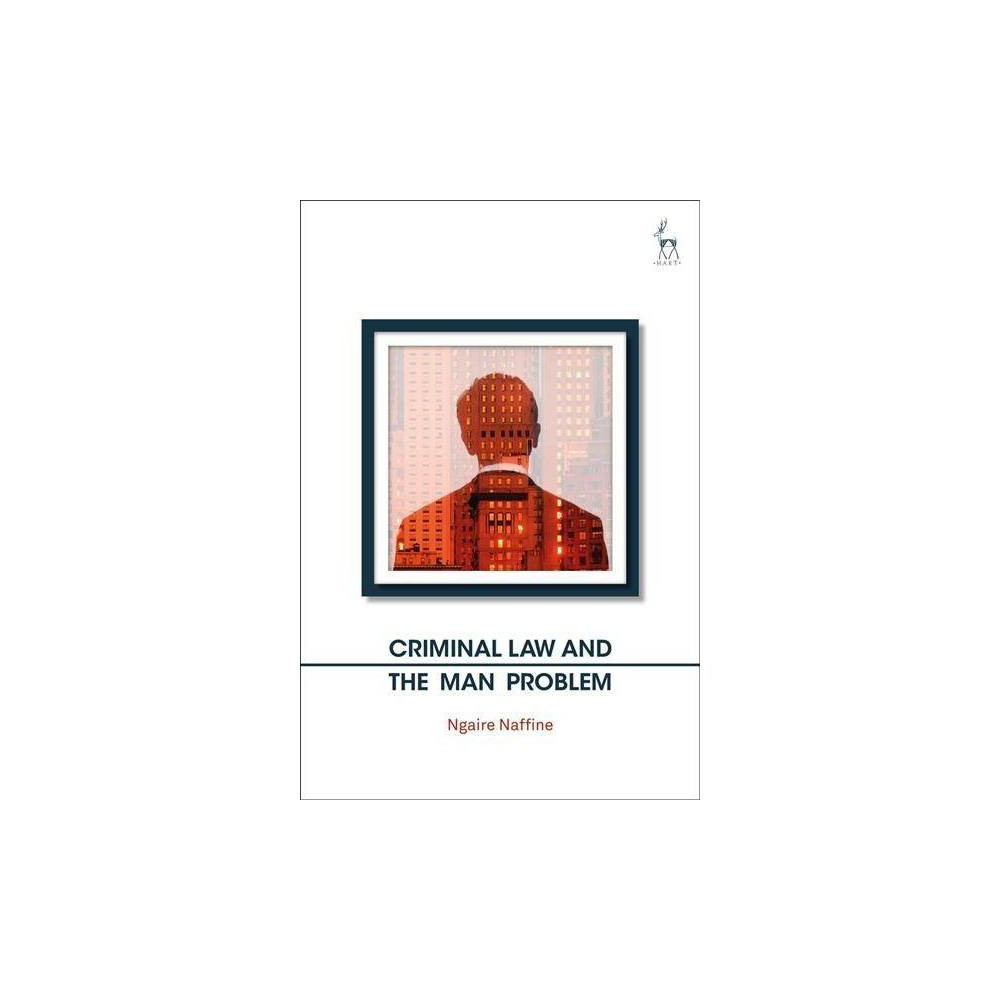 Criminal Law and the Man Problem - by Ngaire Naffine (Hardcover)