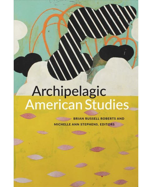 Archipelagic American Studies (Hardcover) - image 1 of 1