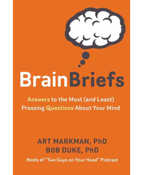 Brain Briefs : Two Guys on Your Head Tackle the Most and Least Pressing Questions About Your Mind - image 1 of 1