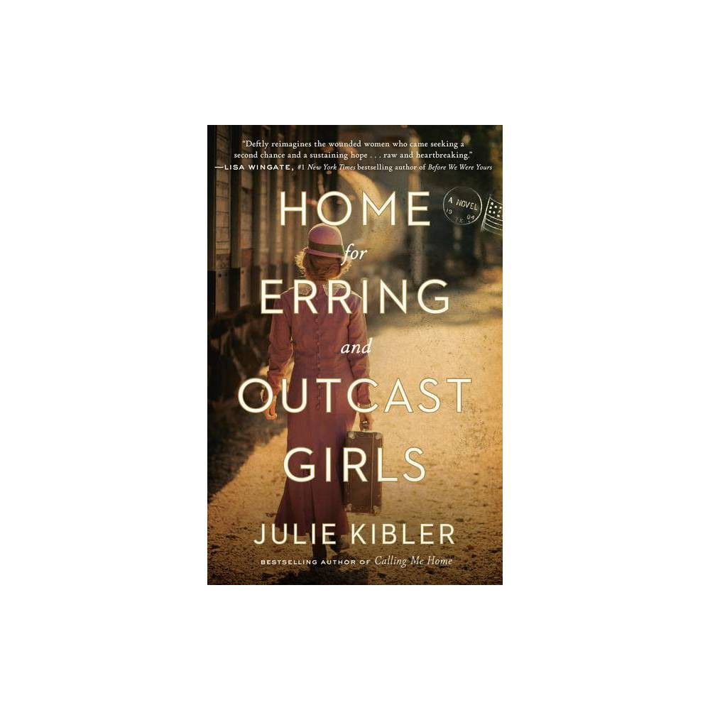 Home For Erring And Outcast Girls By Julie Kibler Paperback