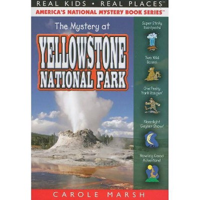 The Mystery at Yellowstone National Park - (Real Kids! Real Places! (Paperback)) by  Carole Marsh (Paperback)