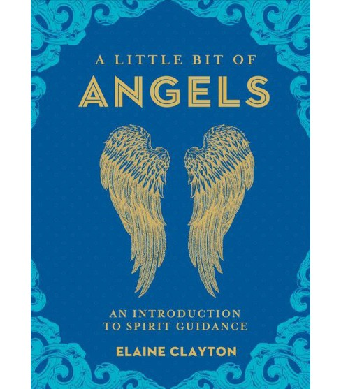 Little Bit of Angels : An Introduction to Spirit Guidance (Hardcover) (Elaine Clayton) - image 1 of 1