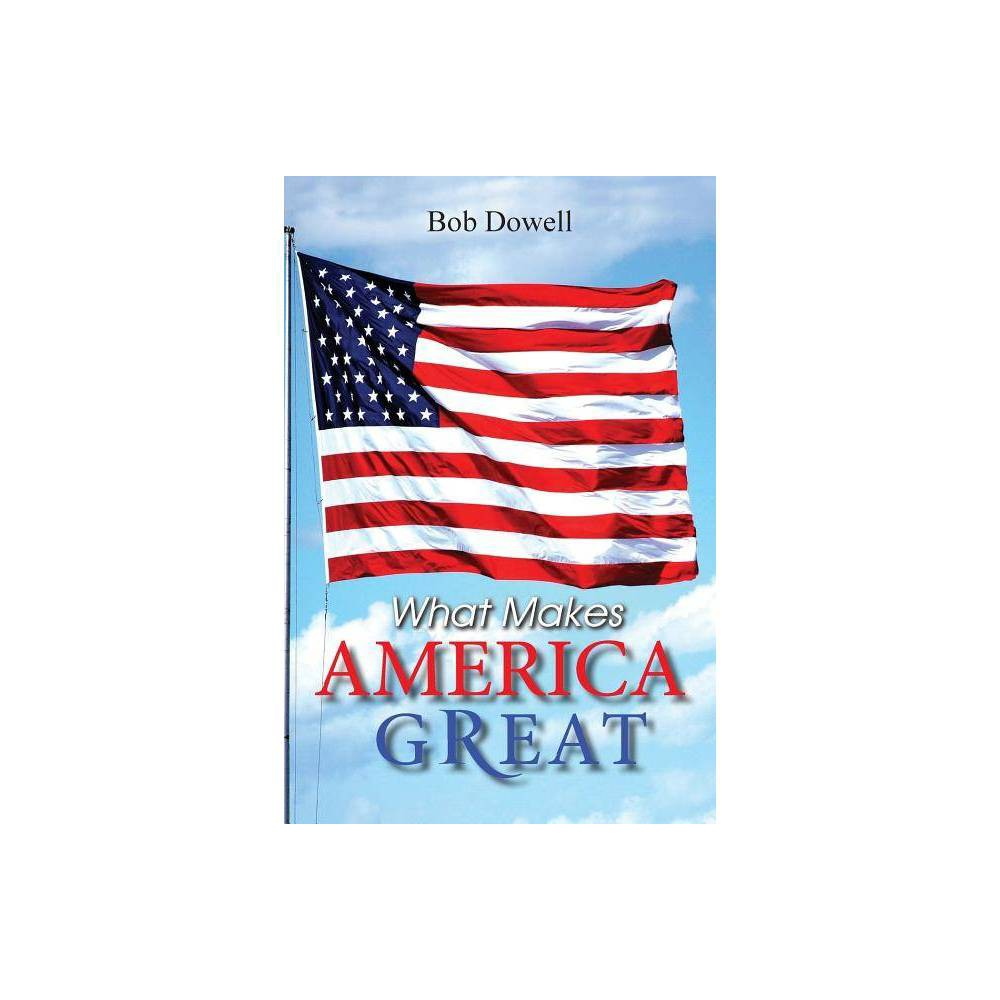 What Makes America Great By Bob Dowell Paperback
