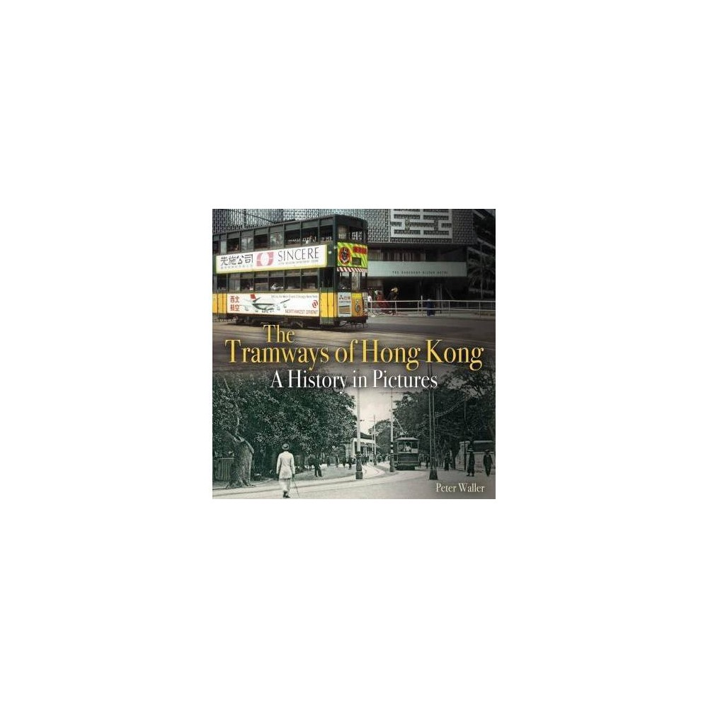 Tramways of Hong Kong : A History in Pictures - by Peter Waller (Paperback)