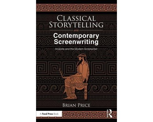 Classical Storytelling and Contemporary Screenwriting : Aristotle and the Modern Scriptwriter - image 1 of 1