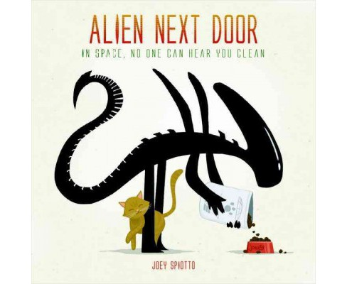 Alien Next Door : In Space, No One Can Hear You Clean (Hardcover) (Joey Spiotto) - image 1 of 1