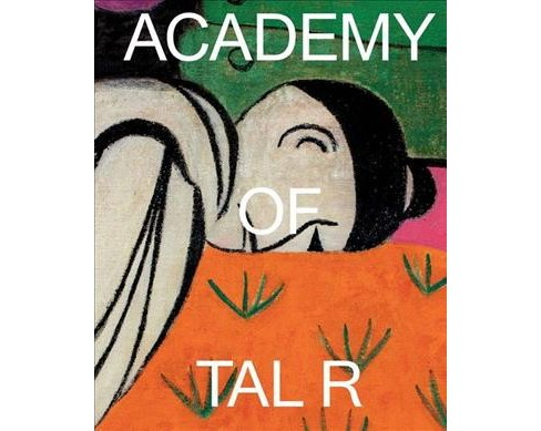 Academy of Tal R -  by Margrit Brehm & Axel Heil (Hardcover) - image 1 of 1