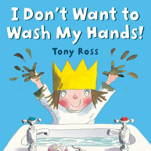 I Don't Want to Wash My Hands! - by  Tony Ross (Paperback) - image 1 of 1