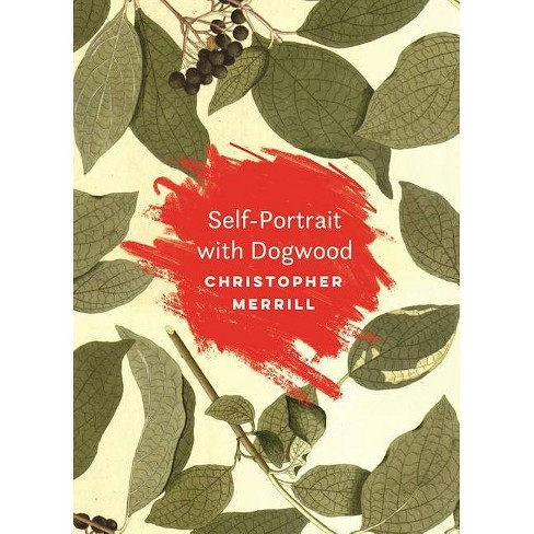 Self-Portrait with Dogwood - by  Christopher Merrill (Paperback) - image 1 of 1