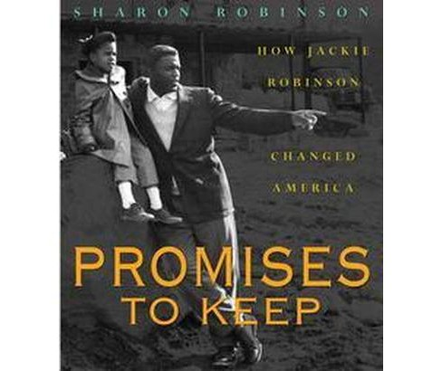 Promises to Keep : How Jackie Robinson Changed America (Hardcover) (Sharon Robinson) - image 1 of 1