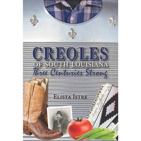 Creoles of South Louisiana - by  Elista Istre (Paperback) - image 1 of 1