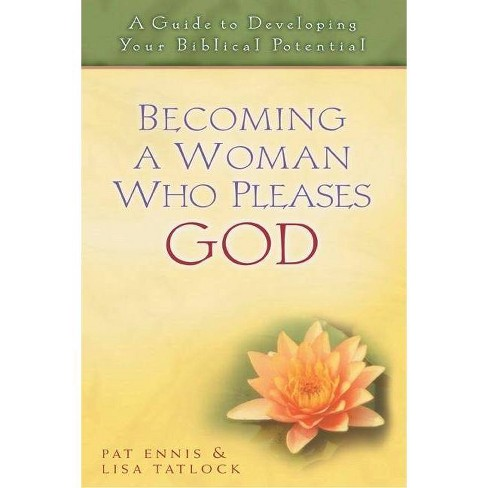 Becoming a Woman Who Pleases God - by  Patricia Ennis & Lisa Tatlock (Paperback) - image 1 of 1