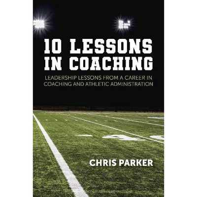 10 Lessons in Coaching - by  Chris Parker (Paperback)