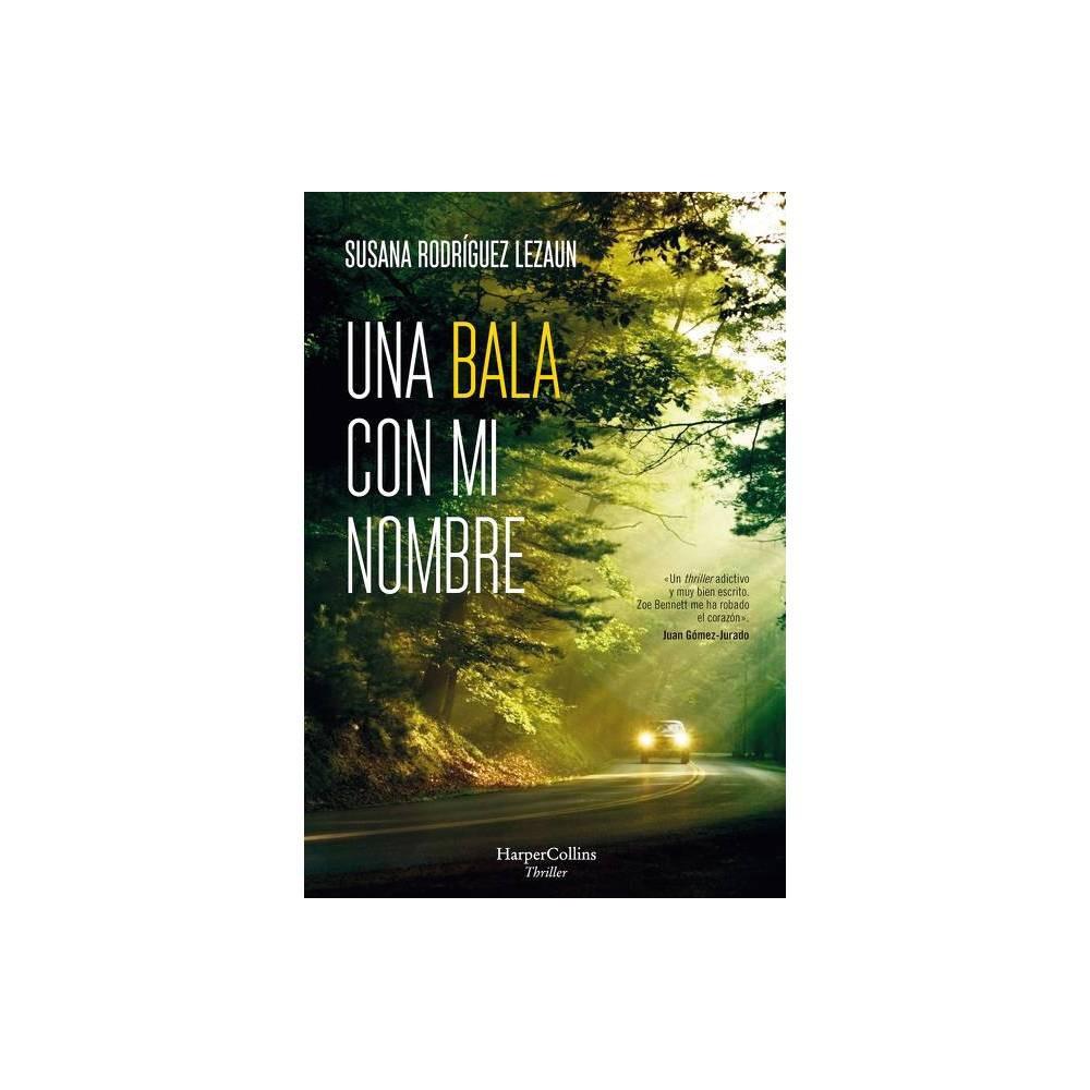 Una Bala Con Mi Nombre A Bullet With My Name Spanish Edition By Susana Rodr Guez Lezaun Paperback