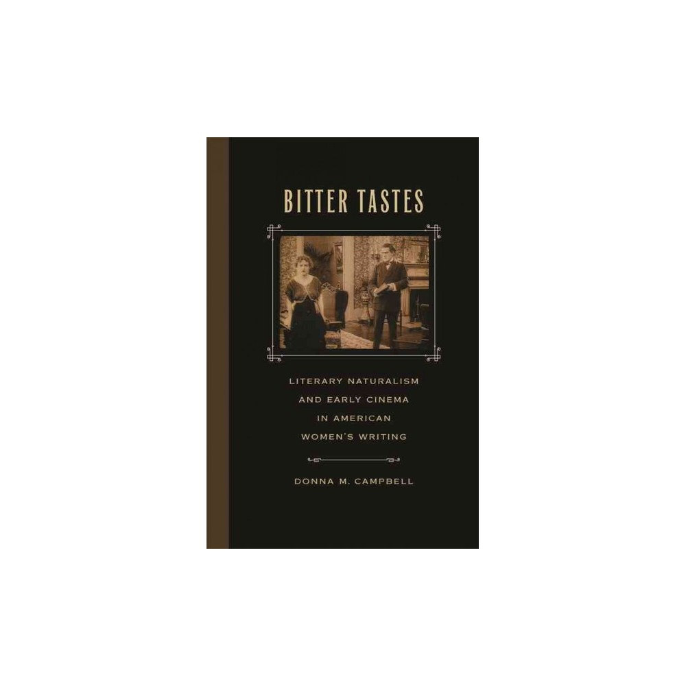 Bitter Tastes : Literary Naturalism and Early Cinema in American Women's Writing (Hardcover) (Donna M.