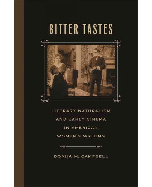 Bitter Tastes : Literary Naturalism and Early Cinema in American Women's Writing (Hardcover) (Donna M. - image 1 of 1