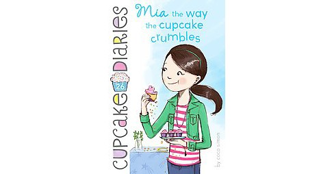 Mia the Way the Cupcake Crumbles (Hardcover) (Coco Simon) - image 1 of 1