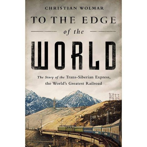 To the Edge of the World - by  Christian Wolmar (Paperback) - image 1 of 1