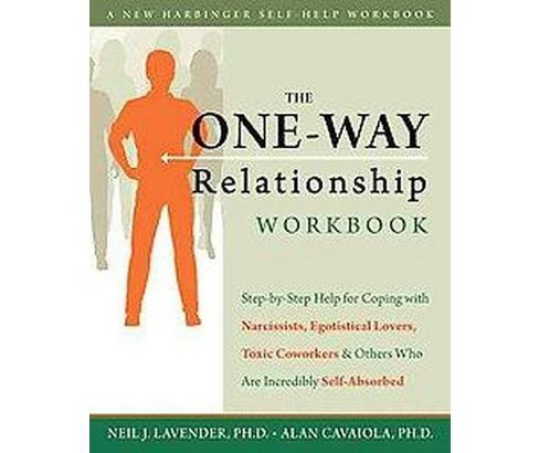 One-Way Relationship Workbook : Step-by-Step Help for Coping with Narcissists, Egotistical Lovers, Toxic - image 1 of 1