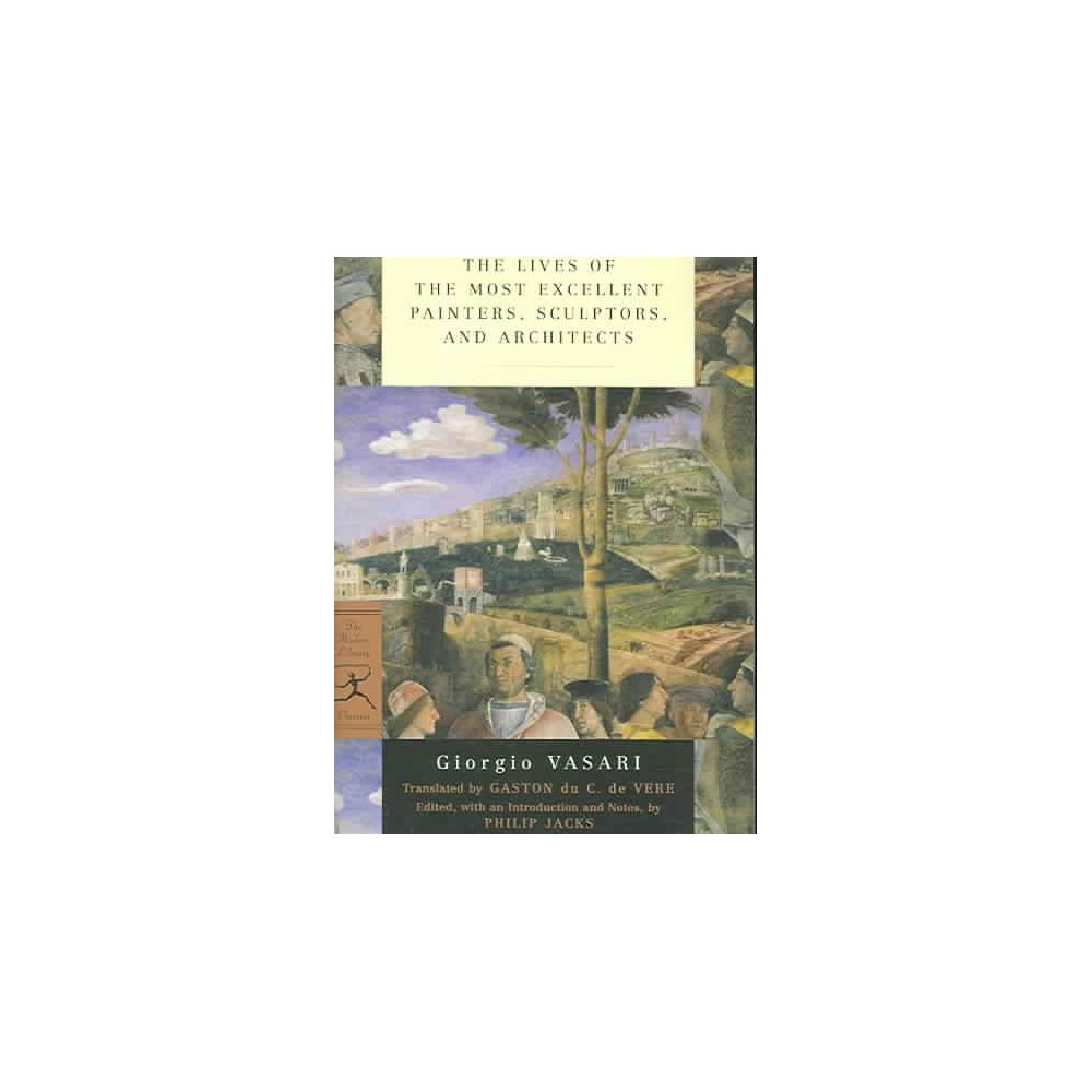 Lives of the Most Excellent Painters, Sculptors, and Architects - Reprint by Giorgio Vasari (Paperback)
