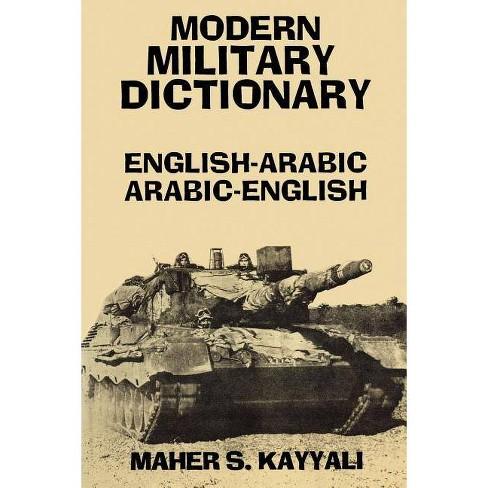 Modern Military Dictionary: English-Arabic/Arabic-English - 2 Edition by  Maher Kayyali (Paperback) - image 1 of 1