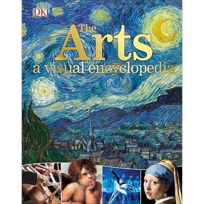 The Arts: A Visual Encyclopedia - by DK (Hardcover)