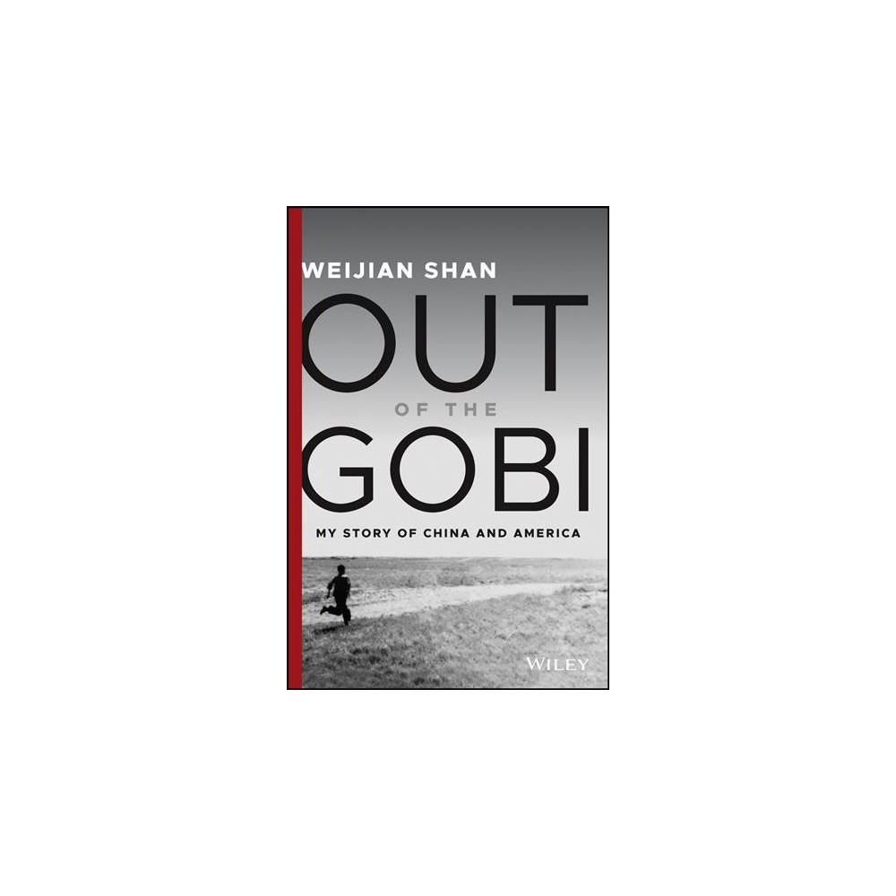 Out of the Gobi : My Story of China and America - by Weijian Shan (Hardcover)