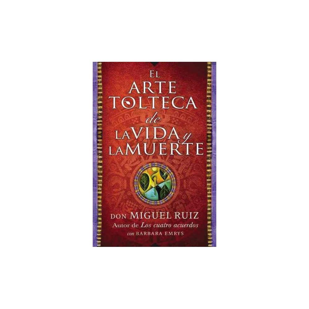 El arte tolteca de la vida y la muerte / The Toltec Art of Life and Death (Paperback) (Don Miguel Ruiz)