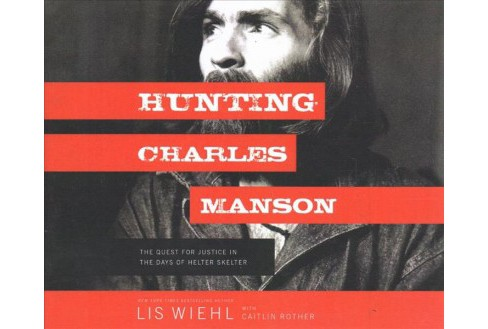Hunting Charles Manson : The Quest for Justice in the Days of Helter Skelter; Library Edition - image 1 of 1