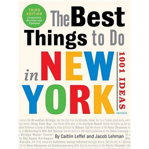 The Best Things to Do in New York: 1001 Ideas - by  Caitlin Leffel & Jacob Lehman (Paperback) - image 1 of 1