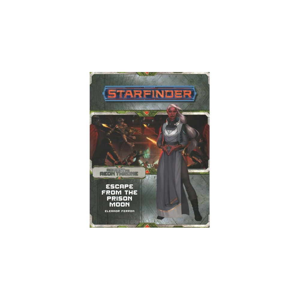 Starfinder Adventure Path - Escape from the Prison Moon : Against the Aeon Throne - (Paperback)