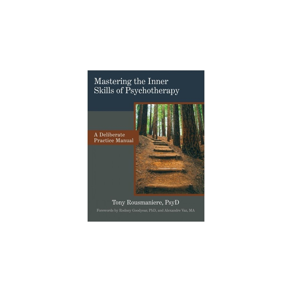 Mastering the Inner Skills of Psychotherapy : A Deliberate Practice Manual - (Paperback)