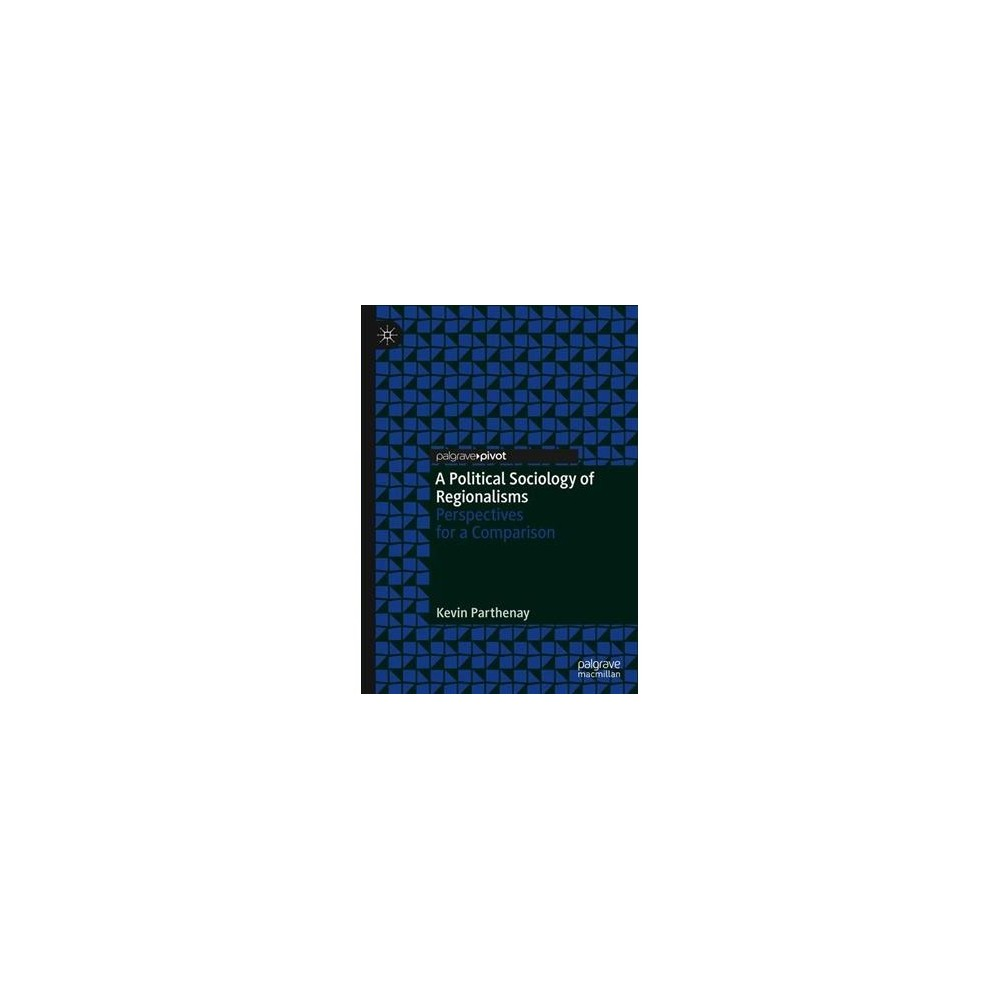 Political Sociology of Regionalisms : Perspectives for a Comparison - by Kevin Parthenay (Hardcover)