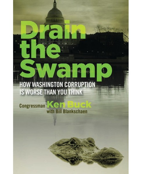 Drain the Swamp : How Washington Corruption Is Worse Than You Think (Hardcover) (Ken Buck) - image 1 of 1