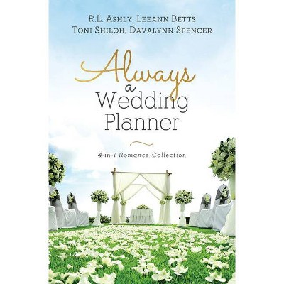Always a Wedding Planner - by  Rl Ashly & Leeann Betts & Toni Shiloh & Davalynn Spencer (Paperback)