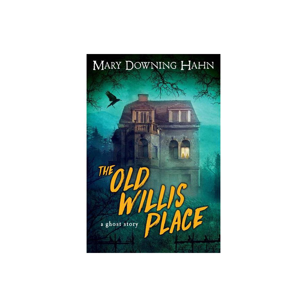 The Old Willis Place By Mary Downing Hahn Paperback