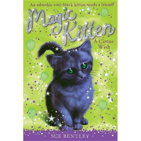 A Circus Wish - (Magic Kitten) by  Sue Bentley (Paperback) - image 1 of 1